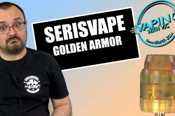 SerisVape Golden Armor RDA Review – Its like the Closers, but Ultem…