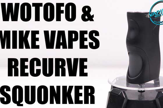 Wotofo & Mike Vapes Recurve Squonker Review – What's up peeps!?