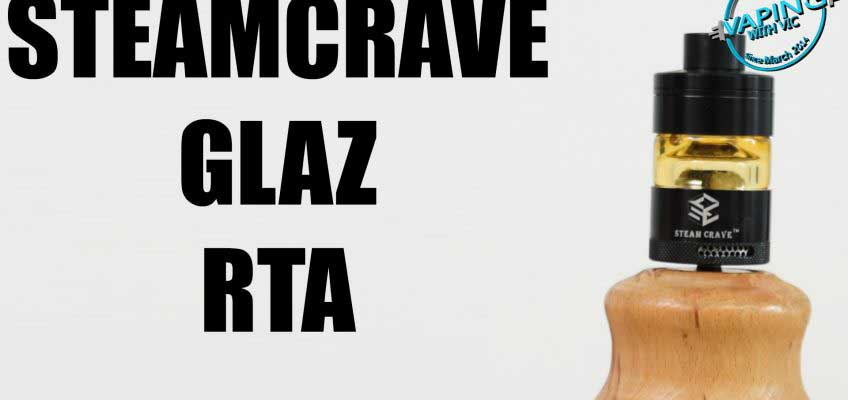 SteamCrave Glaz RTA Review – Ohhhhhh i can see my coils!