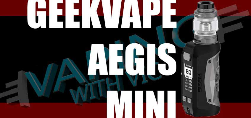 GeekVape Aegis Mini Review – Honey, i shrunk the Aegis…