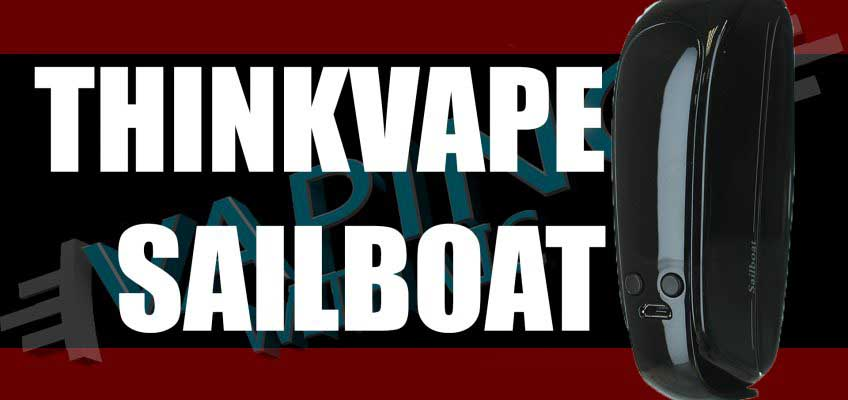 Thinkvape Sailboat Review – Sail away, sail away, sail away…