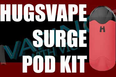 HugsVape Surge Pod Kit Review – A bigger pod kit…
