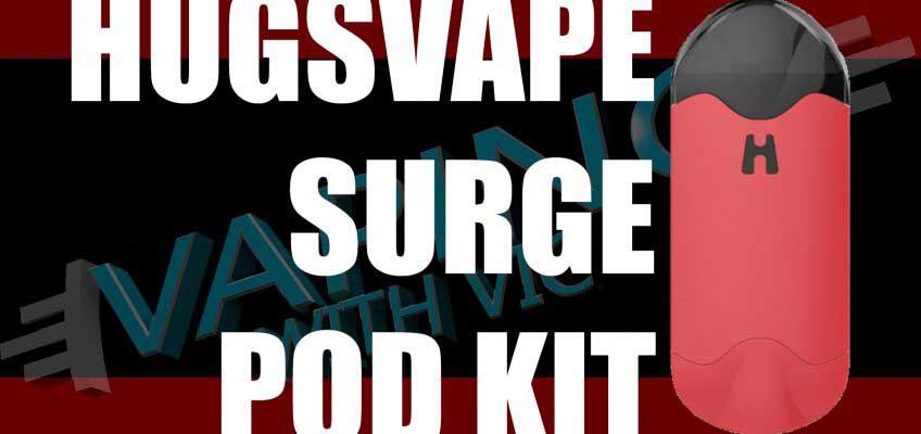 HugsVape Surge Pod Kit Review – A bigger pod kit…