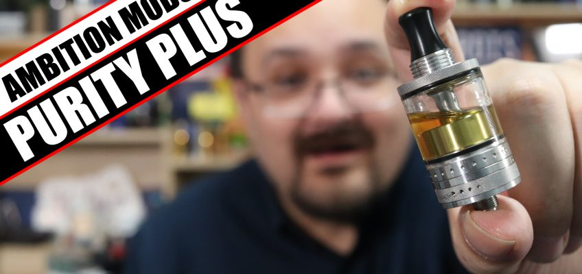 Ambition Mods head back into MTL – Ambition Mods Purity Plus Review