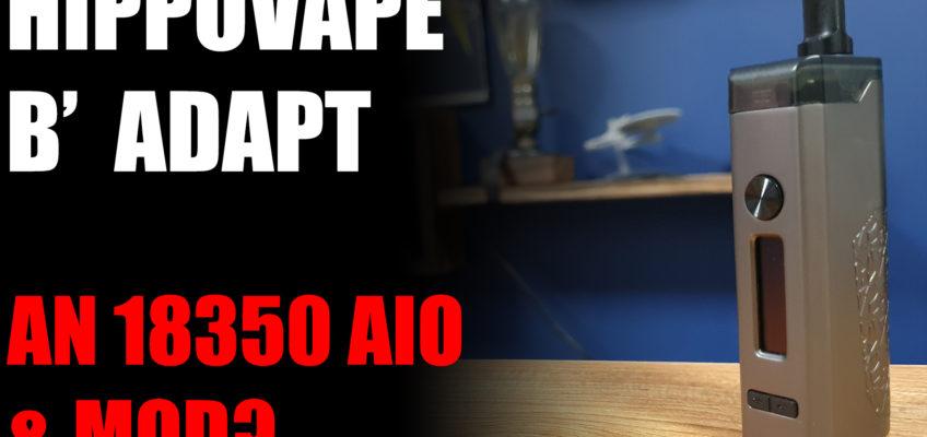 HippoVape B' Adapt – An 18350 AIO and Mod?