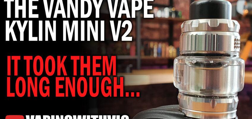 Vandy Vape Kylin Mini V2 – It's about dang time…