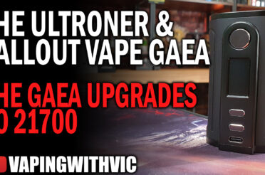 Ultroner & Fallout Vape Gaea (21700) – The Gaea gets bigger (by a bit)