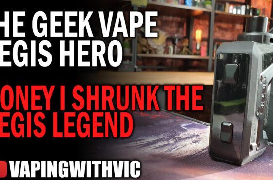 Geek Vape Aegis Hero  – Honey, I shrunk the Legend…