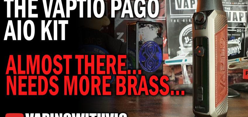 Vaptio Pago AIO – Needs more brass…