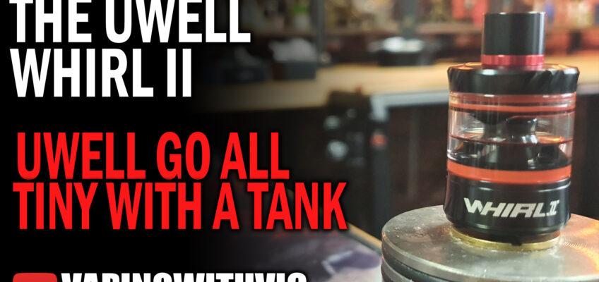 UWell Whirl 2 Tank – It's…whirly?