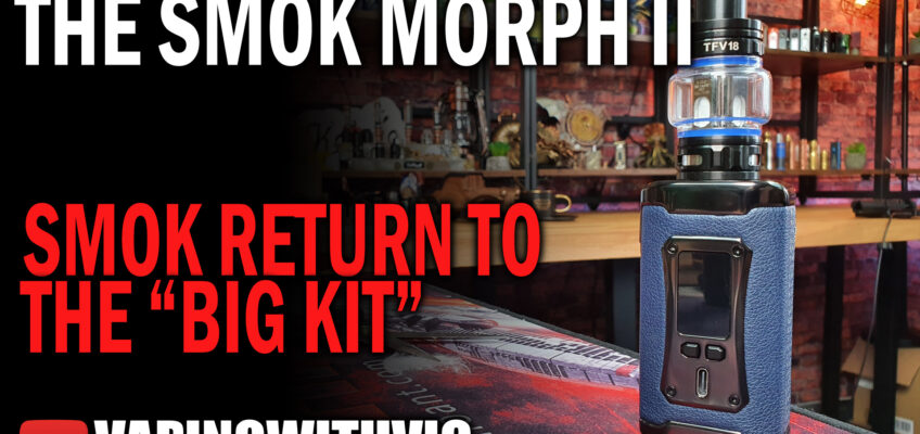 SMOK Morph II and TFV18 Kit – Dang that's a big tank