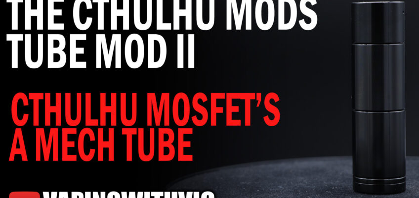 The Cthulhu Tube Mod 2 – MOSFET and Mech (if you buy the accessory)