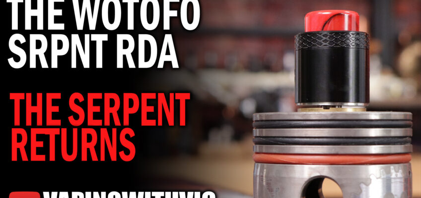 The SRPNT RDA By Wotofo – The Serpent returns…