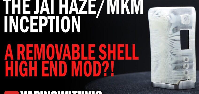 The Jai Haze / MK Mods Inception – A replaceable shell high ender?